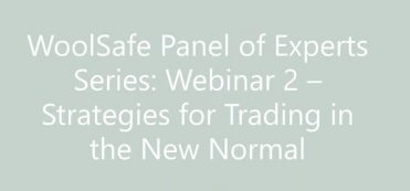 WoolSafe Panel of Experts Series Webinar 2 – Strategies for Trading in the New Normal