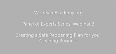WoolSafe Academy Panel of Experts Series: Webinar 3 – Creating a Safe Reopening Plan for your Cleaning Business